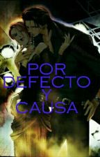 Por Defecto Y Causa by anakarenreyna1