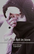 LET'S NOT FALL IN LOVE || gd ff by sugasqueen