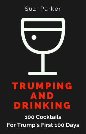 Trumping And Drinking (An Excerpt) by SuziParker