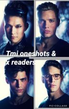 Tmi oneshots and x readers by Dragon019