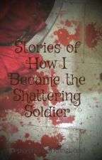 Stories of How I Became the Shattering Soldier by psychoredridinghood