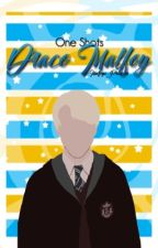 Draco Malfoy {one shots} by Malfoys_Princess