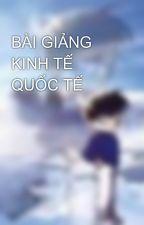 BÀI GIẢNG KINH TẾ QUỐC TẾ by cavangxanh91