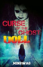 CURSE OF THE GHOST DOLL by _MinSwaG