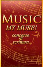 MUSIC, MY MUSE! (concorso di scrittura) by DilettaCafaro