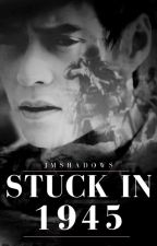 Stuck in 1945 (BOOK 1) by JRshadows