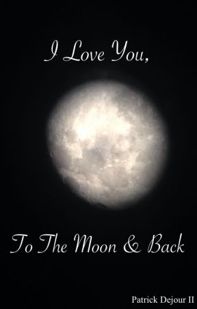 I Love You, To The Moon & Back by Pdejour01