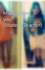 Made to love you (Student/Teacher) by RunReikelRun