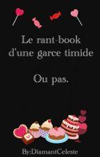 Le rant-book d'une garce timide... Ou pas. by DiamantCeleste