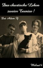 Das chaotische Leben zweier Teenies (Dat Adam Ff) by Navysbae73