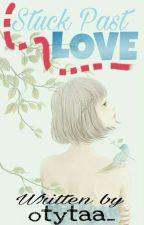 Stuck Past Love by otytaa_