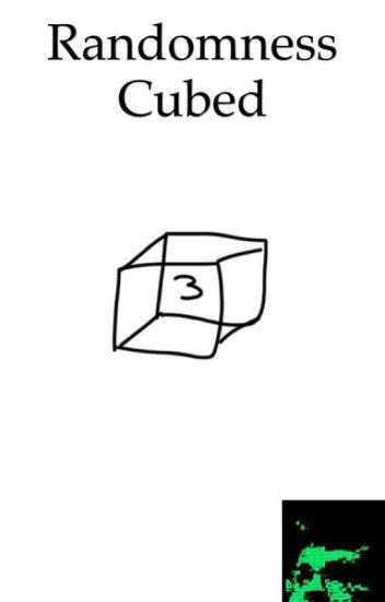 (Updates Irregularly) Randomness Cubed