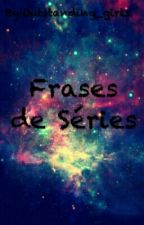 --Frases-De-Série by Outstanding_girls