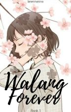 WALANG FOREVER ✅ by _Ligaw_Na_Pusa_