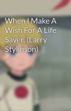 When I Make A Wish For A Life Saver. (Larry Stylinson) by LarryOverAgain