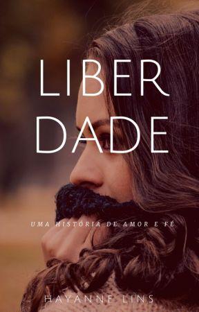 Liberdade - Uma história de amor e fé by Hayanne_Lins