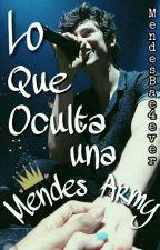 Lo que oculta una Mendes Army || Shawn Mendes y tú by MendesBae4ever
