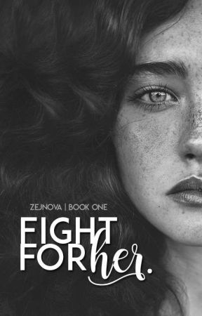 Fight for her |#1| by zejnova