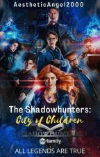 The Shadowhunters:City Of Children....A Mortal Instruments Fanfic by KimmyFernandez2000