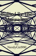 Bullied By The Marauders by NerdyGirl990