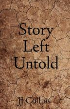 Stories Left Untold by JJ_Collins