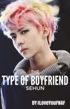 Sehun's The Type Of Boyfriend by IloveyouFNAF