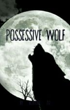 Possessive Wolf (unedited) by bluerose_210