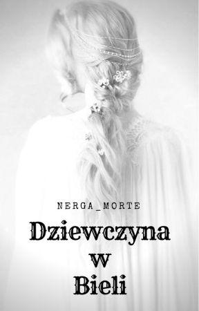 Dziewczyna w Bieli  [END] by Nerga_Morte