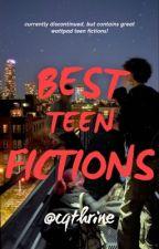 Best Teen Fictions (DISCONTINUED)  by boyiaintnoangel