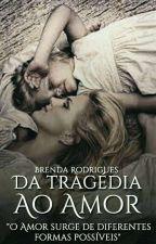 Da Tragédia Ao Amor by BrehRMB