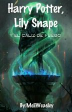 Harry Potter, Lily Snape y el cáliz de fuego by Meli_Black