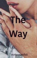 The Way by notyourshit