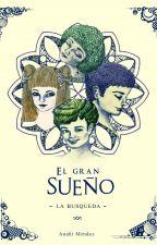 El Gran Sueño - #I La Búsqueda by anahi-mendez
