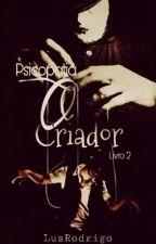 Psicopatia: O Criador (Concluído) by lusrodrigo
