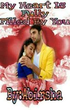 My Heart is Fully Filled By You(Completed) by Abirsha