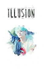 Illusion (Suga/Min Yoongi x Reader) by _kxtic_