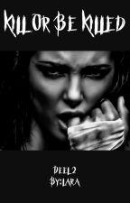 Kill Or Be Killed - Deel 2 ✔️ by Lara_2812