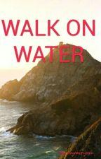 WALK ON WATER  by soymerysan