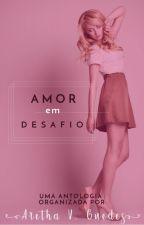 Amor em Desafio (Histórias de amor, drama, humor... Feita para cada leitor) by ArethaVGuedes