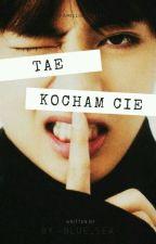 Tae, kocham Cię || Taehyung  by -Blue_Sea-