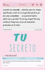 Tu Secreto :v [Completa] by B_erry_