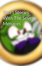 Short Stories With The Seven Menaces  by Bandit_the_Hedgehog