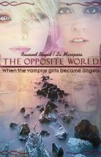 The opposite world: When the vampire girls became angels!!! by Riposs