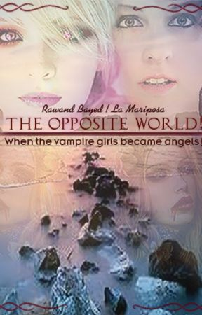 The opposite world: When the vampire girls became angels!!! by LaMariposaFlower