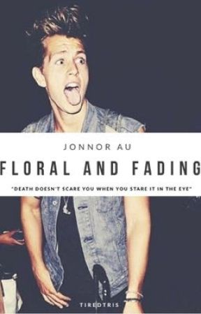 Floral And Fading || Jonnor AU || by TiredTris