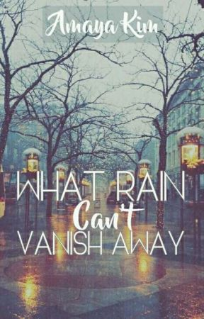 What Rain Can't Vanish Away (Side Story of Everybody's Boy & A Lone Girl) by raininmind