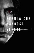 Nebula che nascose Venere (Severus PitonxNuovo Personaggio) by patrisha_piton