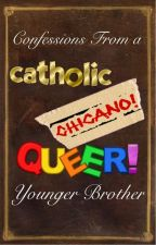 Confessions From a Catholic, Chicano, Queer, Younger Brother by icualejandro