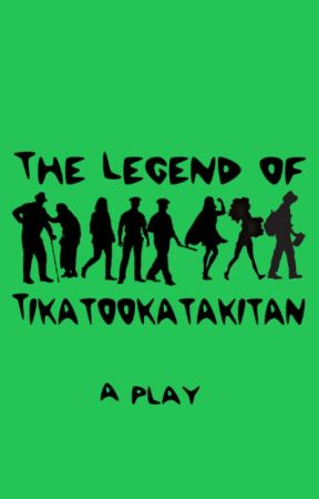 The Legend of Tikatookatakitan - A play by _space_grace_