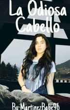 La Odiosa Cabello (Lauren Jauregui y Tú) by MartinezBabe96